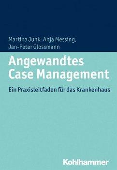 Angewandtes Case Management (eBook, PDF) - Junk, Martina; Messing, Anja; Glossmann, Jan-Peter
