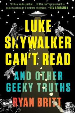 Luke Skywalker Can't Read: And Other Geeky Truths - Britt, Ryan