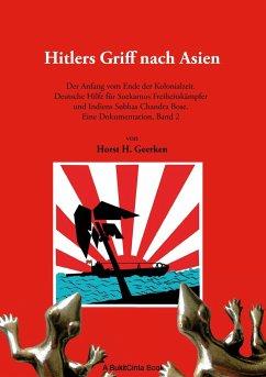 Hitlers Griff nach Asien 2 - Geerken, Horst H.