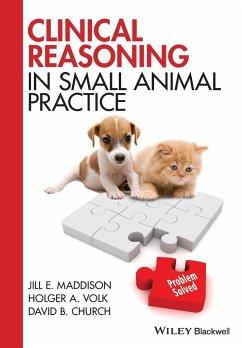 Clinical Reasoning in Small Animal Practice - Maddison, Jill E.; Volk, Holger A.; Church, David B., BVSc