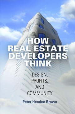 How Real Estate Developers Think: Design, Profits, and Community - Brown, Peter Hendee