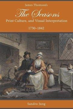 James Thomson's The Seasons, Print Culture, and Visual Interpretation, 1730-1842 - Jung, Sandro
