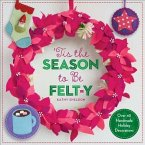 'Tis the Season to Be Felt-Y: Over 40 Handmade Holiday Decorations