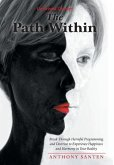 The Path Within: Break Through Harmful Programming and Doctrine to Experience Happiness and Harmony in Your Reality