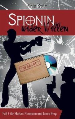 Spionin wider Willen - Roth, Mila