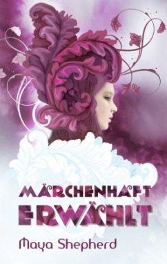 Märchenhaft erwählt / Märchenhaft Bd.1 - Shepherd, Maya