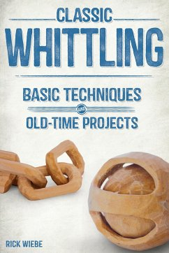 Classic Whittling: Basic Techniques and Old-Tim...