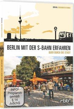 Berlin mit der S-Bahn erfahren - Quer durch die...