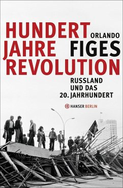 Hundert Jahre Revolution (eBook, ePUB) - Figes, Orlando