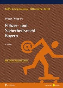 Polizei- und Sicherheitsrecht Bayern - Weber, Tobias; Köppert, Valentin