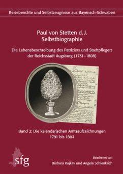 Die kalendarischen Amtsaufzeichnungen 1791 bis 1804 / Selbstbiographie Bd.2 - Stetten, Paul von