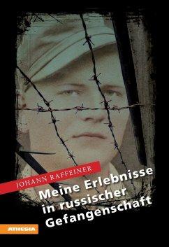 Meine Erlebnisse in russischer Gefangenschaft (eBook, ePUB) - Raffeiner, Johann