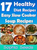 17 Healthy Diet Recipes - Easy Slow Cooker Soup Recipes (Go Slow Cooker Recipes) (eBook, ePUB)