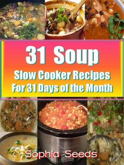 31 Soup Slow Cooker Recipes - For 31 Days of the Month (Healthy Recipes) (eBook, ePUB) - Seeds, Sophia
