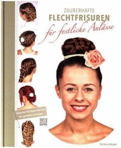 Zauberhafte Flechtfrisuren für festliche Anlässe - Wegner, Christiane