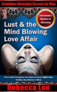 Lust and the Mind Blowing Love Affair (Forbidden Attraction Secrets For Men) (eBook, ePUB) - Lee, Rebecca
