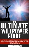 The Ultimate Willpower Guide: Improve Your Willpower Today, How To Attract Financial Success, Achieve Personal Goals & Get Anything You Want By Using Your Willpower (eBook, ePUB)