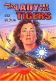The Lady and the Tigers: The Story of the Remarkable Woman Who Served with the Flying Tigers in Burma and China, 1941-1942 (eBook, ePUB)