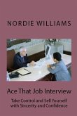 Ace That Job Interview: Take Control and Sell Yourself with Sincerity and Confidence (Short-Short) (eBook, ePUB)