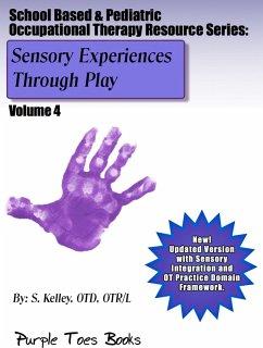 Sensory Experiences Through Play (School Based & Pediatric Occupational Therapy Resource Series, #4) (eBook, ePUB) - Kelley, S.
