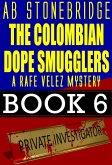The Colombian Dope Smugglers -- Rafe Velez Mystery 6 (Rafe Velez Mysteries, #6) (eBook, ePUB)