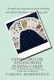 Gypsy Fortune Telling with Playing Cards - How to Read Ordinary Playing Cards Like an Expert (eBook, ePUB)