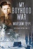 My Boyhood War: Warsaw 1944