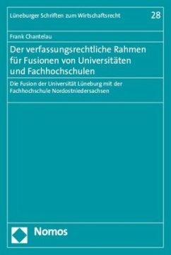 Der verfassungsrechtliche Rahmen für Fusionen von Universitäten und Fachhochschulen - Chantelau, Frank