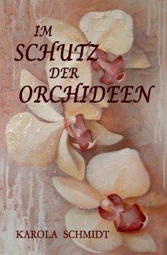 Im Schutz der Orchideen (eBook, ePUB) - Schmidt, Karola