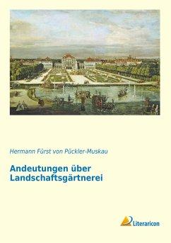 Andeutungen über Landschaftsgärtnerei - Pückler-Muskau, Hermann Fürst von