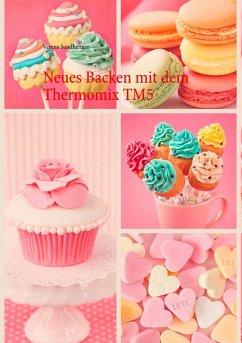 Neues Backen mit dem Thermomix TM5 (eBook, ePUB) - Sundheimer, Verena