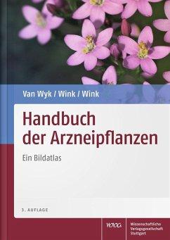 Handbuch der Arzneipflanzen - Wyk, Ben-Erik van; Wink, Coralie; Wink, Michael