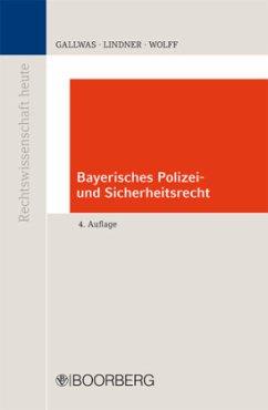 Bayerisches Polizei- und Sicherheitsrecht - Gallwas, Hans-Ullrich; Lindner, Josef F.; Wolff, Heinrich A.
