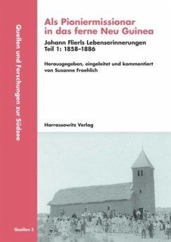 Als Pioniermissionar in das ferne Neu Guinea, Johann Flierls Lebenserinnerungen