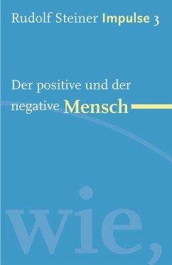 Der positive und der negative Mensch (eBook, ePUB) - Steiner, Rudolf