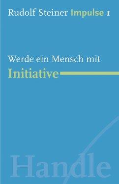 Werde ein Mensch mit Initiative (eBook, ePUB) - Steiner, Rudolf
