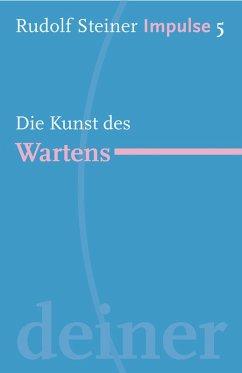 Die Kunst des Wartens (eBook, ePUB) - Steiner, Rudolf