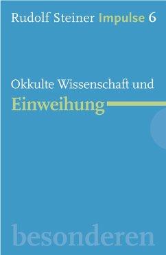Okkulte Wissenschaft und Einweihung (eBook, ePUB) - Steiner, Rudolf