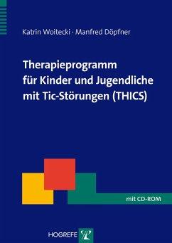 Therapieprogramm für Kinder und Jugendliche mit Tic-Störungen (THICS) (eBook, PDF) - Döpfner, Manfred; Woitecki, Katrin