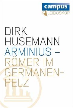 Arminius - Römer im Germanenpelz (eBook, ePUB) - Husemann, Dirk