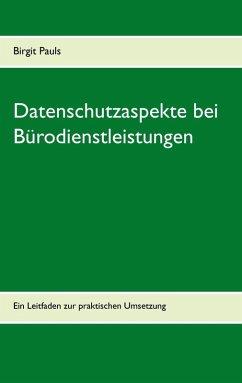 Datenschutzaspekte bei Bürodienstleistungen (eBook, ePUB) - Pauls, Birgit