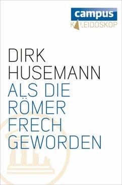 Als die Römer frech geworden (eBook, ePUB) - Husemann, Dirk