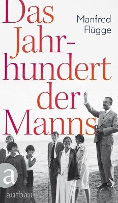 Das Jahrhundert der Manns (eBook, ePUB) - Flügge, Manfred