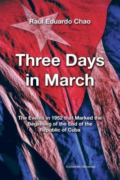 THREE DAYS IN MARCH. THE EVENTS IN 1952 THAT MARKED THE BEGINNING OF THE END OF THE REPUBLIC OF CUBA