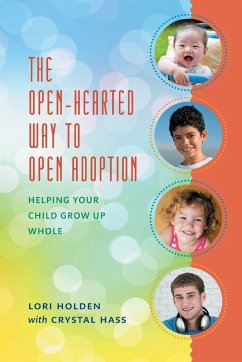 The Open-Hearted Way to Open Adoption - Holden, Lori