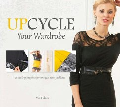 Upcycle Your Wardrobe: 21 Sewing Projects for Unique, New Fashions - Fuhrer, Mia