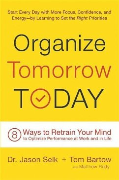 Organize Tomorrow Today: 8 Ways to Retrain Your Mind to Optimize Performance at Work and in Life - Selk, Jason; Bartow, Tom; Rudy, Matthew