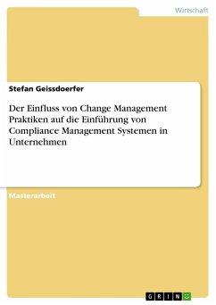 Der Einfluss von Change Management Praktiken auf die Einführung von Compliance Management Systemen in Unternehmen