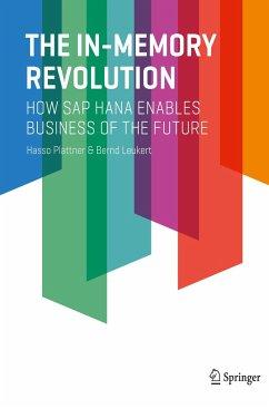The In-Memory Revolution - Plattner, Hasso; Leukert, Bernd
