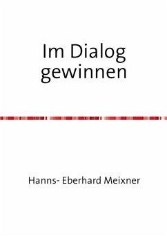 Im Dialog gewinnen (eBook, ePUB) - Meixner, Hanns Eberhard